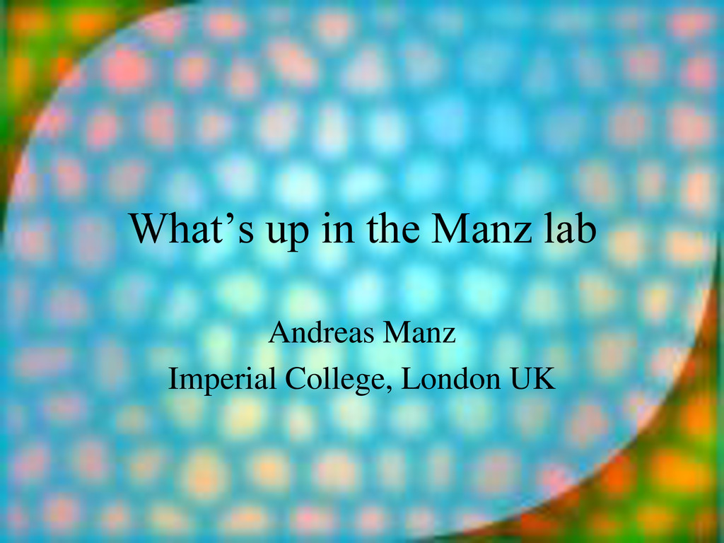 What's up in the Manz lab Andreas Manz Imperial...