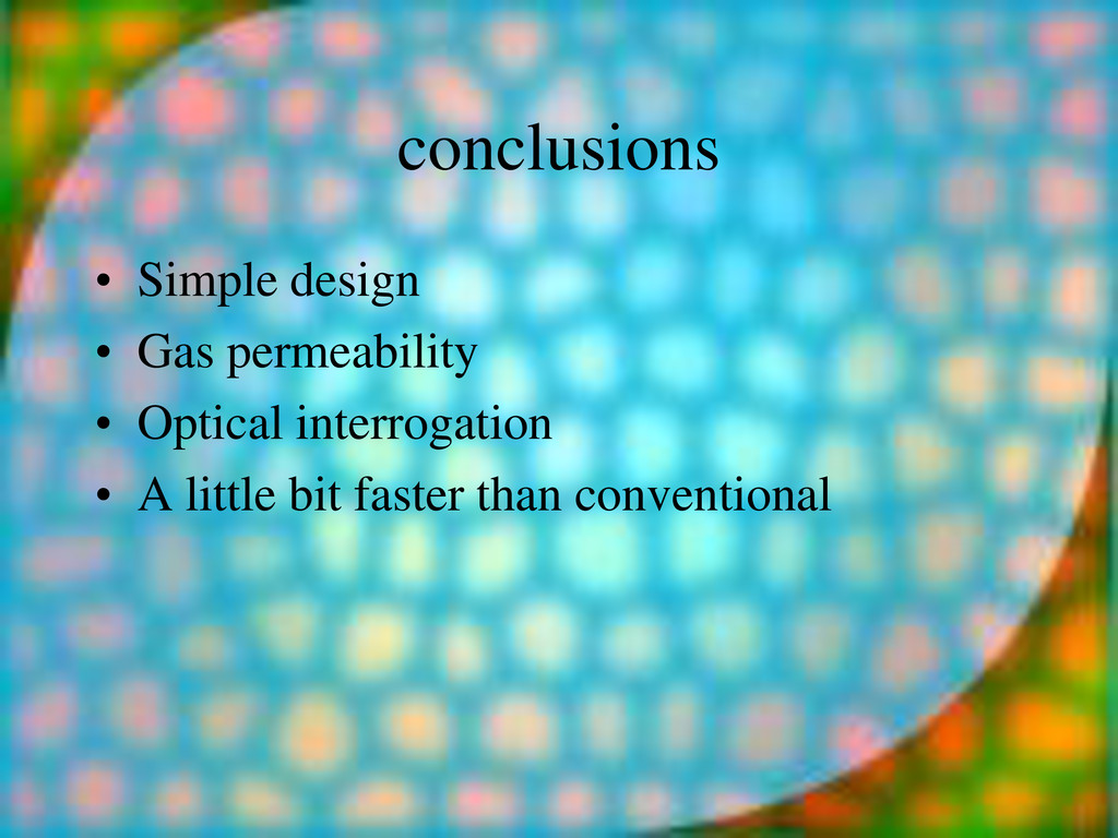 conclusions • Simple design • Gas permeability ...
