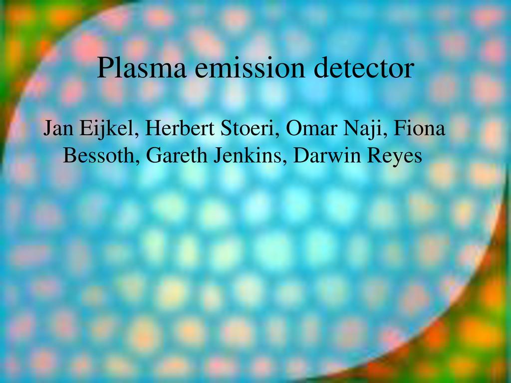 Plasma emission detector Jan Eijkel, Herbert St...