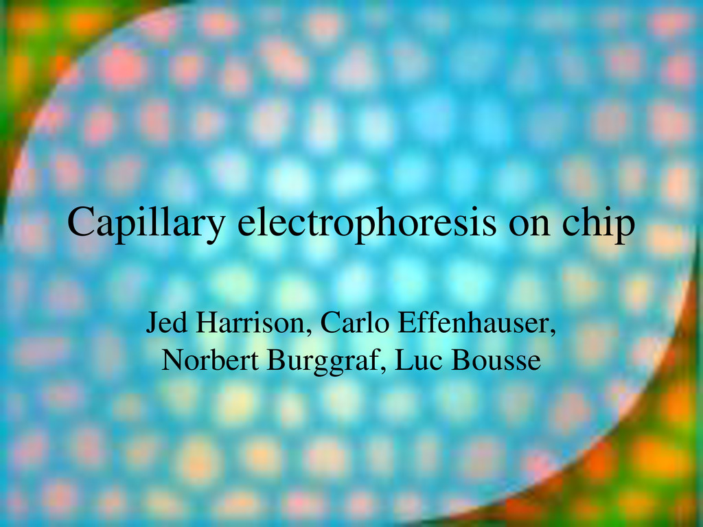 Capillary electrophoresis on chip Jed Harrison,...