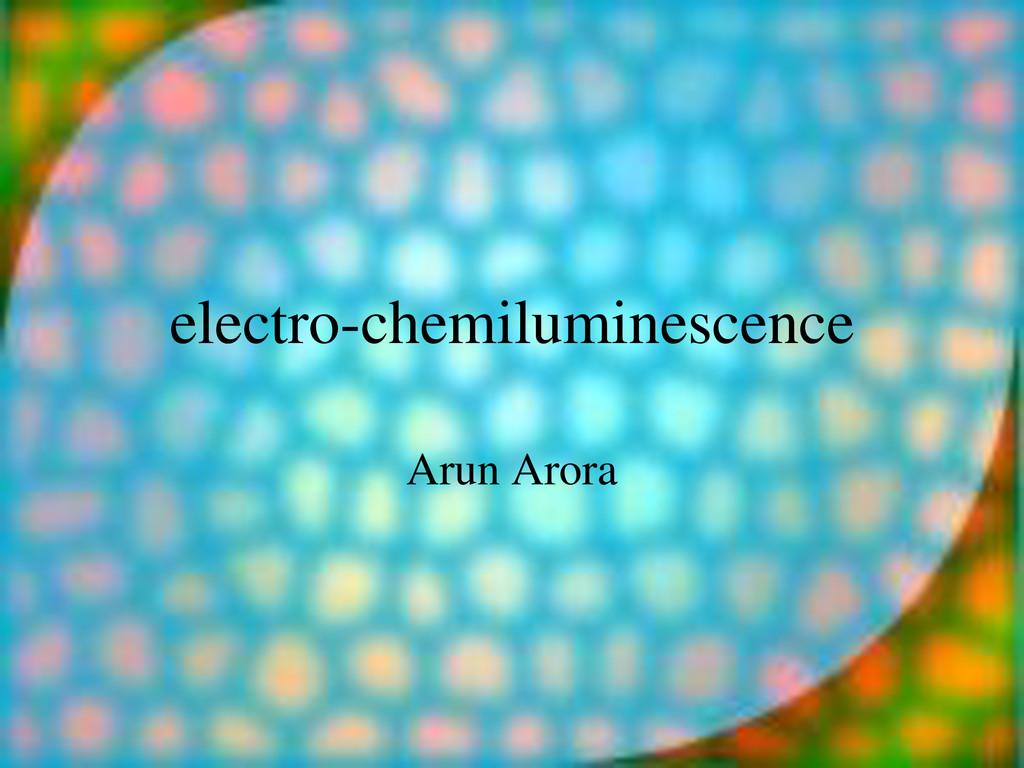 electro-chemiluminescence Arun Arora