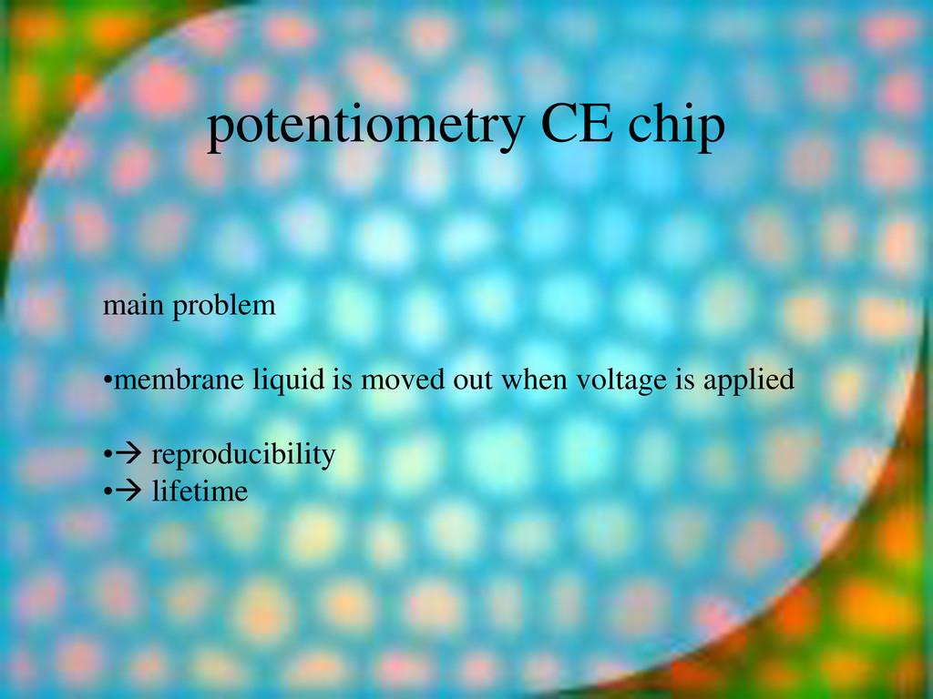potentiometry CE chip main problem •membrane li...