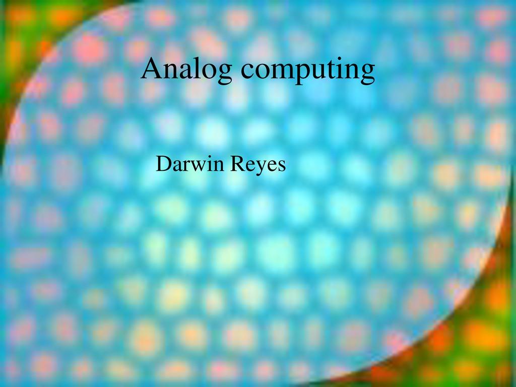 Analog computing Darwin Reyes