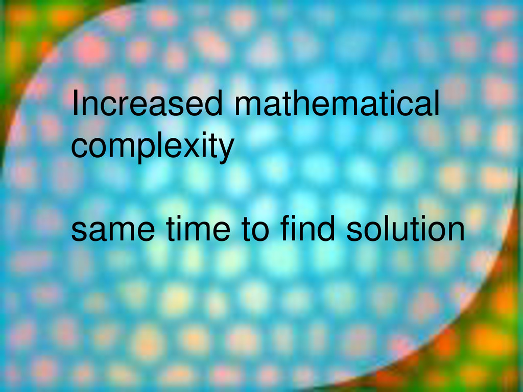 Increased mathematical complexity same time to ...