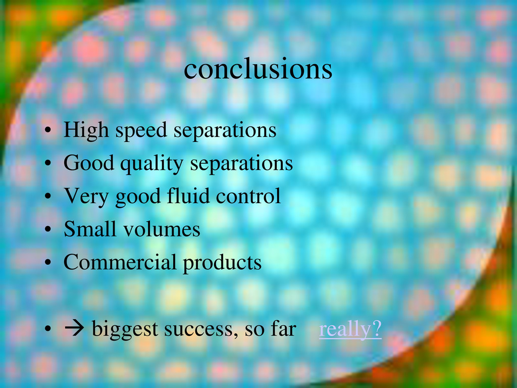 conclusions • High speed separations • Good qua...