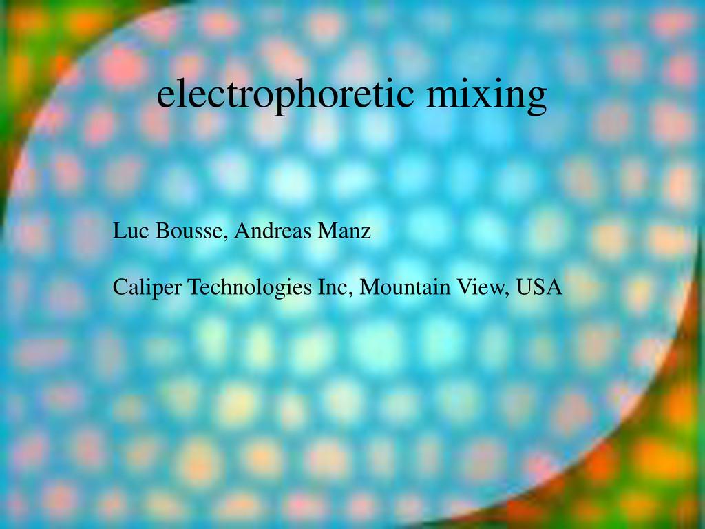 electrophoretic mixing Luc Bousse, Andreas Manz...