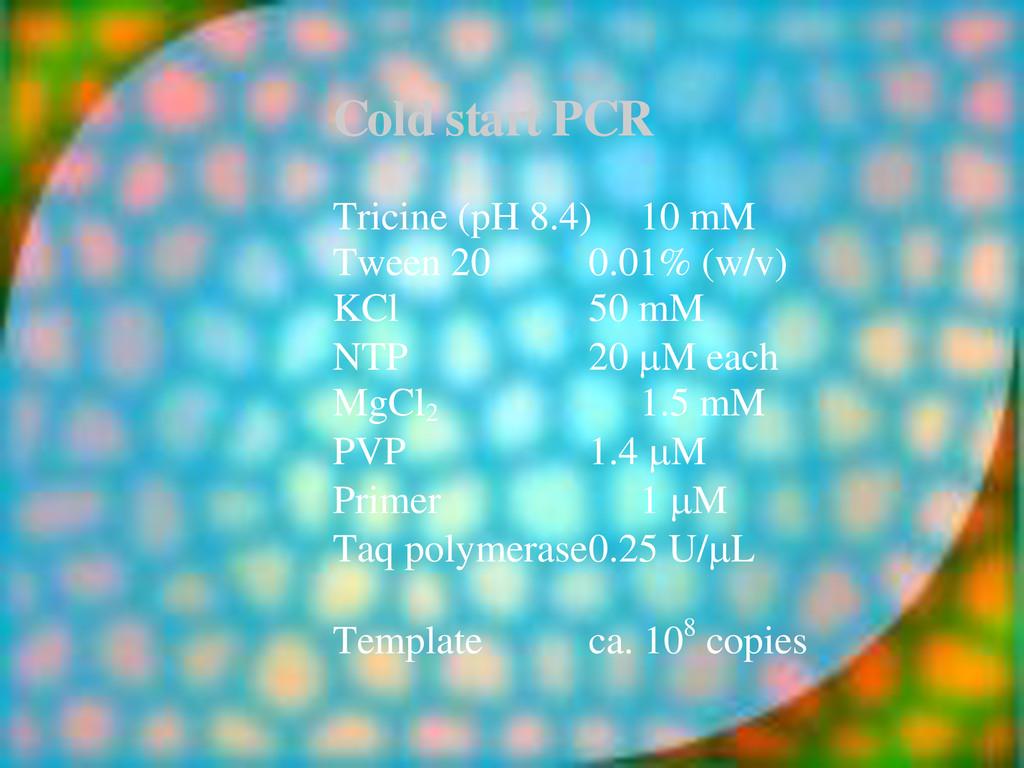 Cold start PCR Tricine (pH 8.4) 10 mM Tween 20 ...