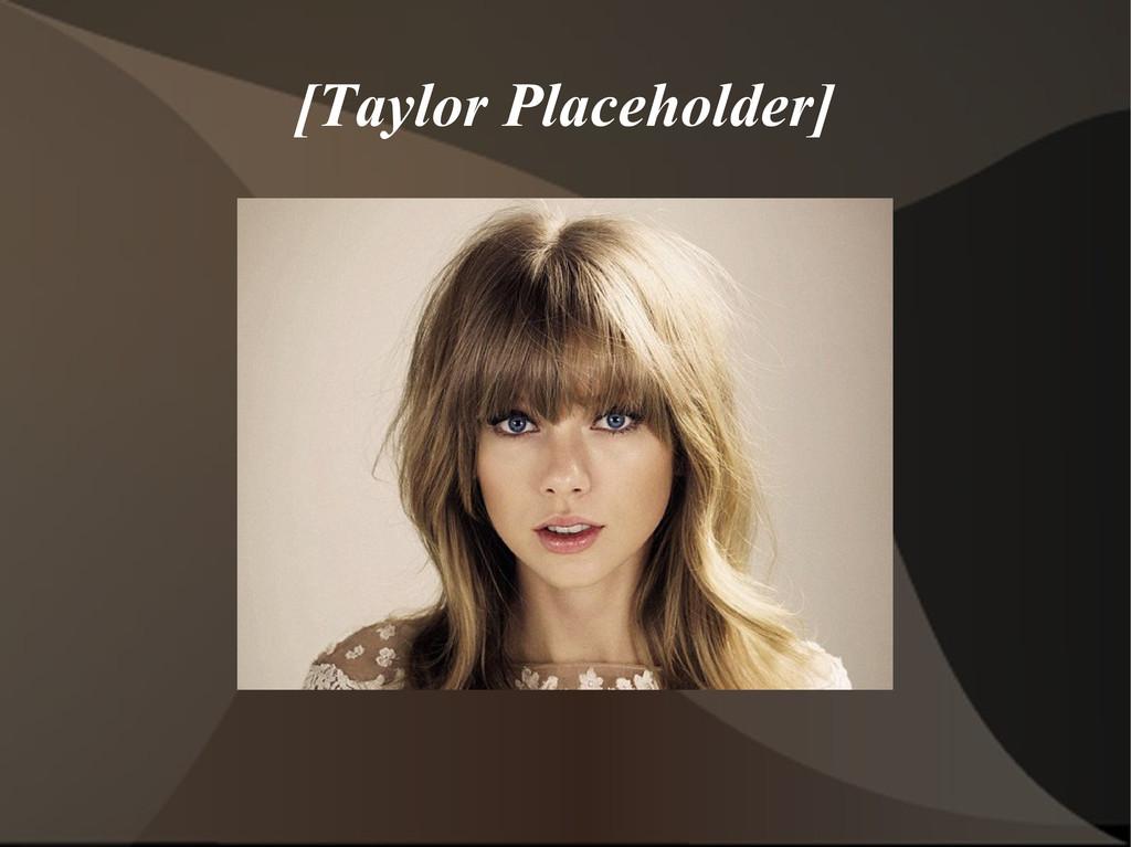 [Taylor Placeholder]