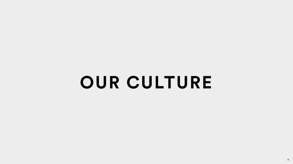 11 OUR CULTURE