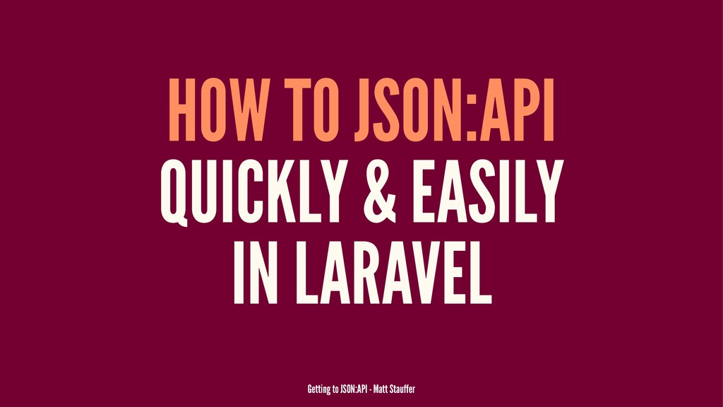 HOW TO JSON:API QUICKLY & EASILY IN LARAVEL Get...