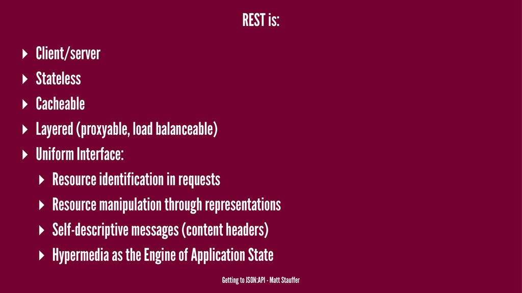 REST is: ▸ Client/server ▸ Stateless ▸ Cacheabl...