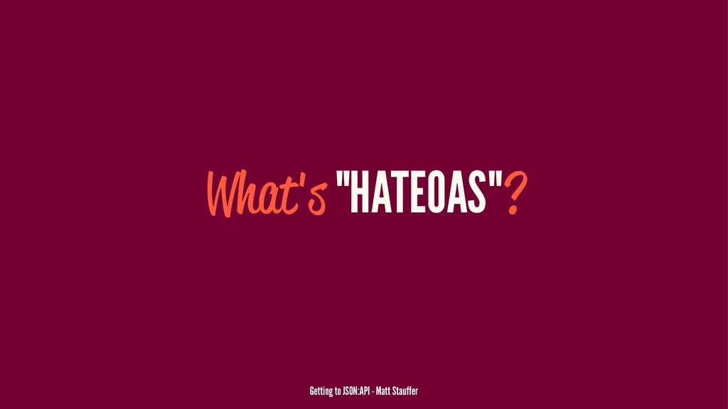 "What's ""HATEOAS""? Getting to JSON:API - Matt St..."