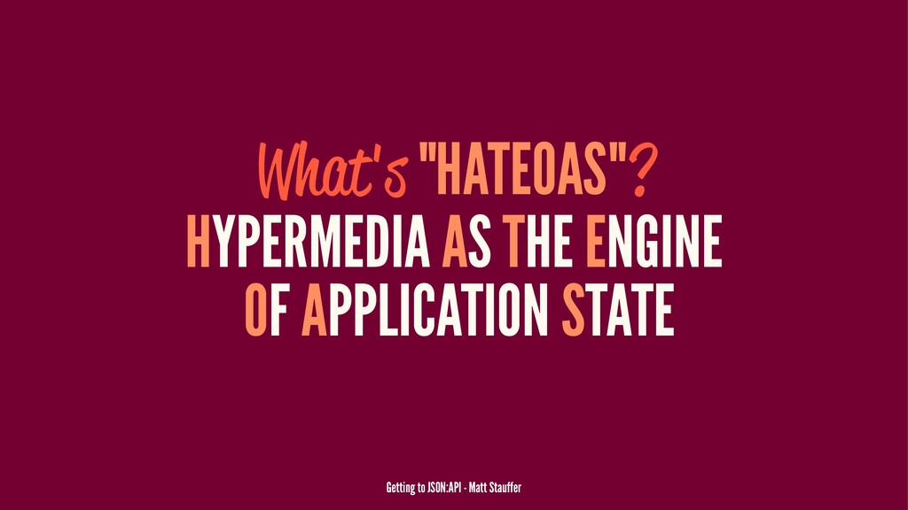 "What's ""HATEOAS""? HYPERMEDIA AS THE ENGINE OF A..."