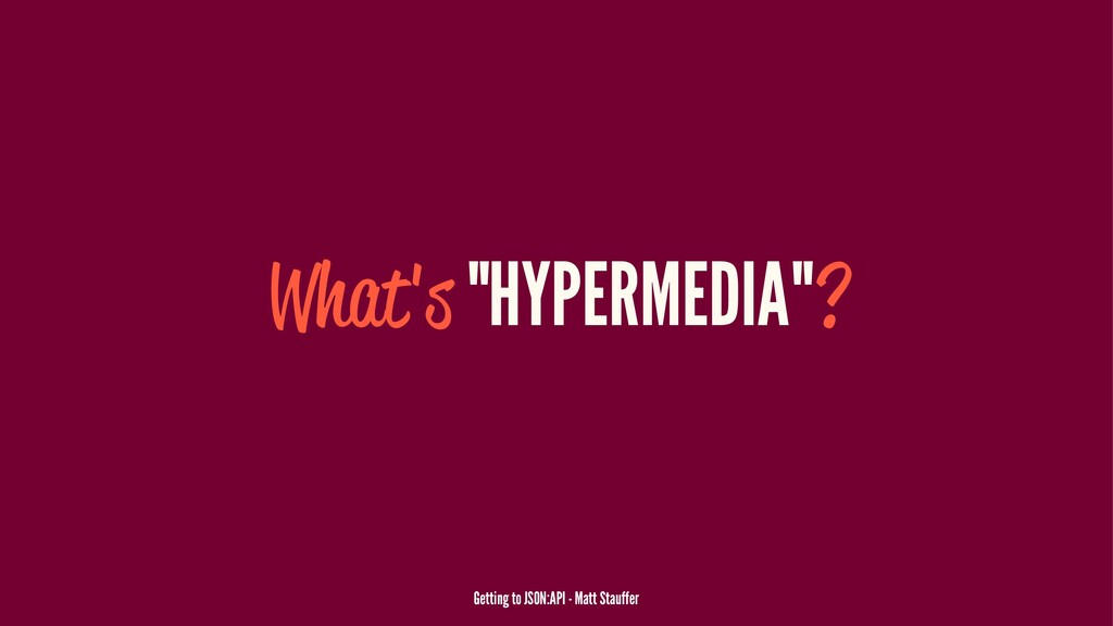 "What's ""HYPERMEDIA""? Getting to JSON:API - Matt..."