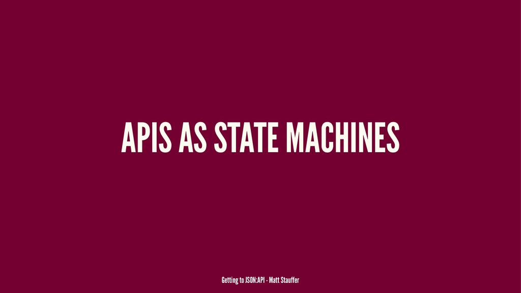APIS AS STATE MACHINES Getting to JSON:API - Ma...