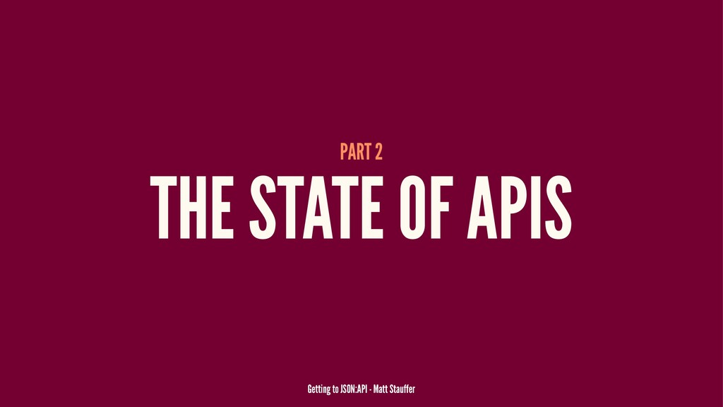PART 2 THE STATE OF APIS Getting to JSON:API - ...