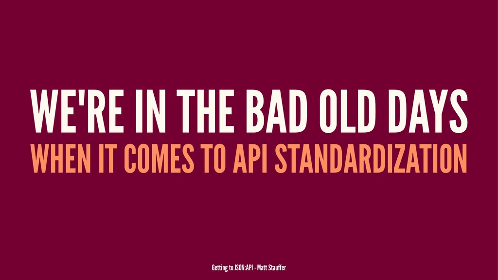 WE'RE IN THE BAD OLD DAYS WHEN IT COMES TO API ...