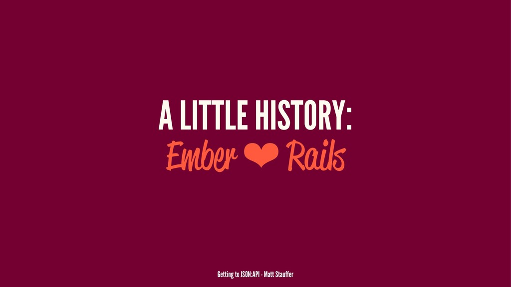 A LITTLE HISTORY: Ember ❤ Rails Getting to JSON...