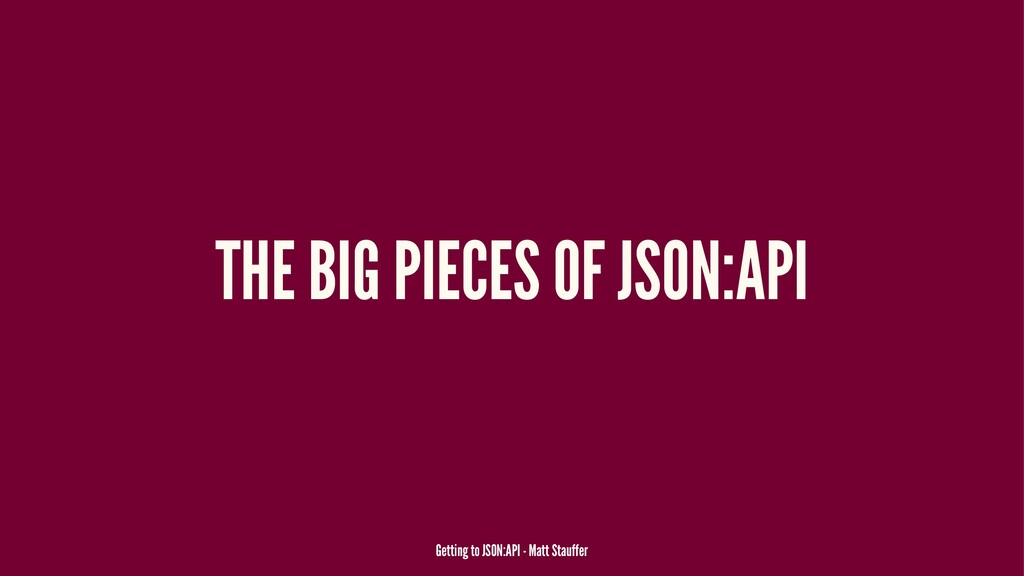 THE BIG PIECES OF JSON:API Getting to JSON:API ...