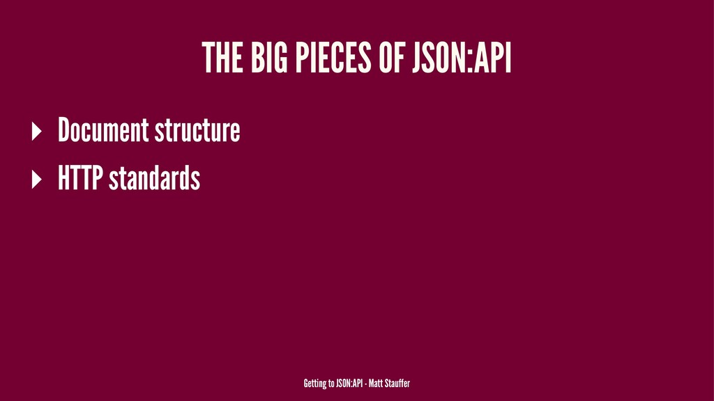 THE BIG PIECES OF JSON:API ▸ Document structure...