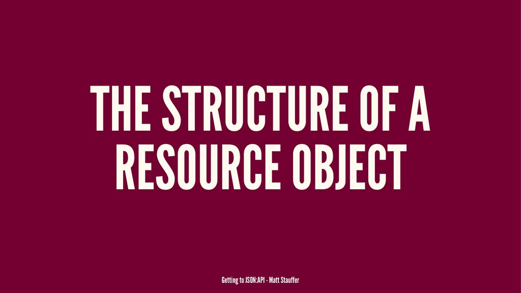 THE STRUCTURE OF A RESOURCE OBJECT Getting to J...