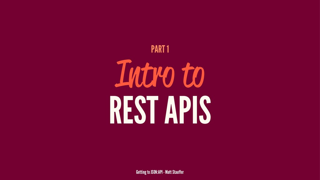 PART 1 Intro to REST APIS Getting to JSON:API -...
