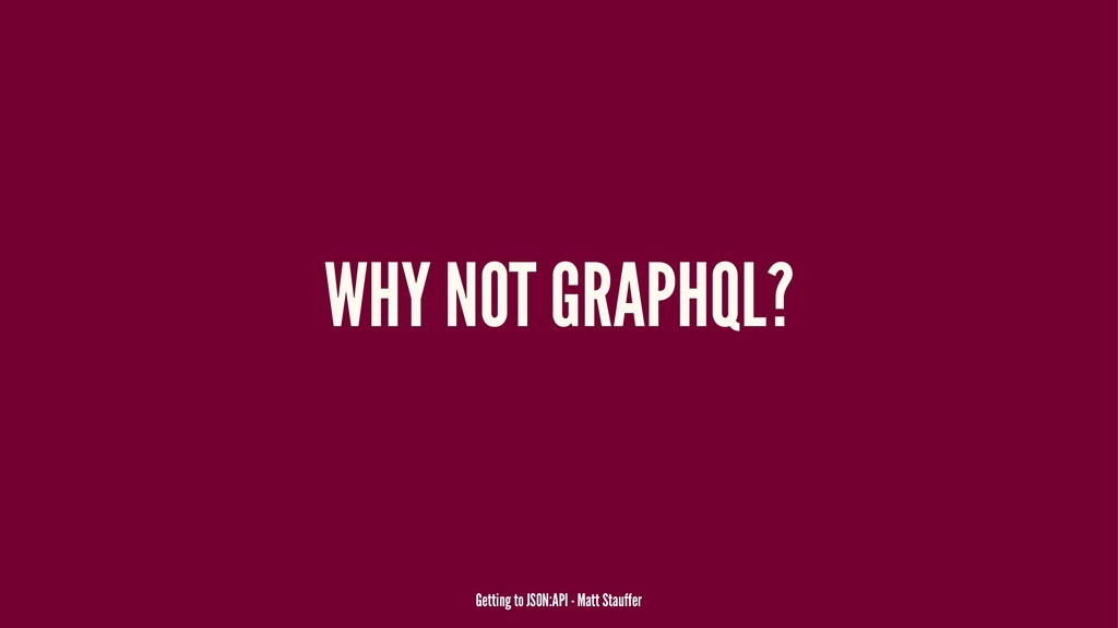 WHY NOT GRAPHQL? Getting to JSON:API - Matt Sta...