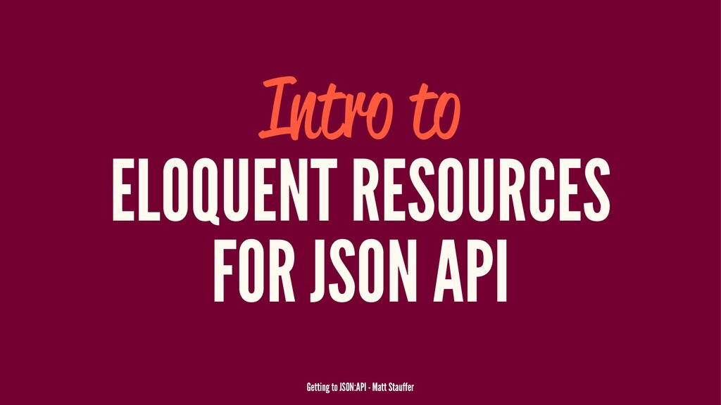 Intro to ELOQUENT RESOURCES FOR JSON API Gettin...