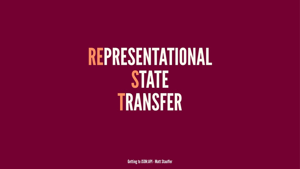 REPRESENTATIONAL STATE TRANSFER Getting to JSON...