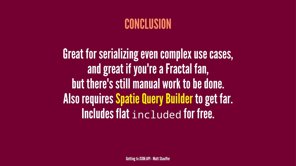 CONCLUSION Great for serializing even complex u...