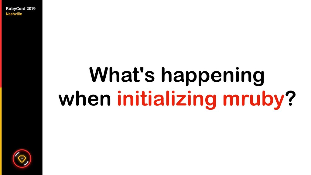 What's happening when initializing mruby?