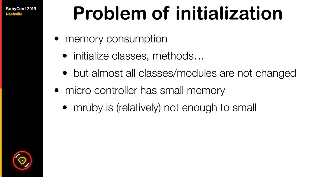 Problem of initialization • memory consumption ...