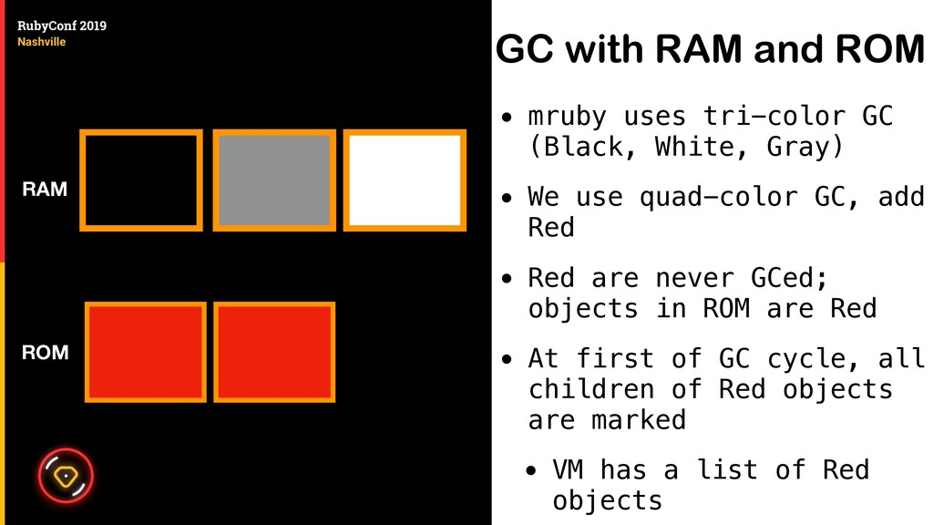 GC with RAM and ROM • mruby uses tri-color GC (...