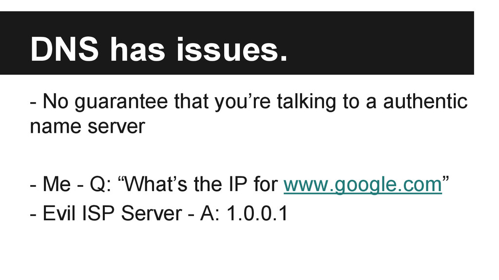 DNS has issues. - No guarantee that you're talk...