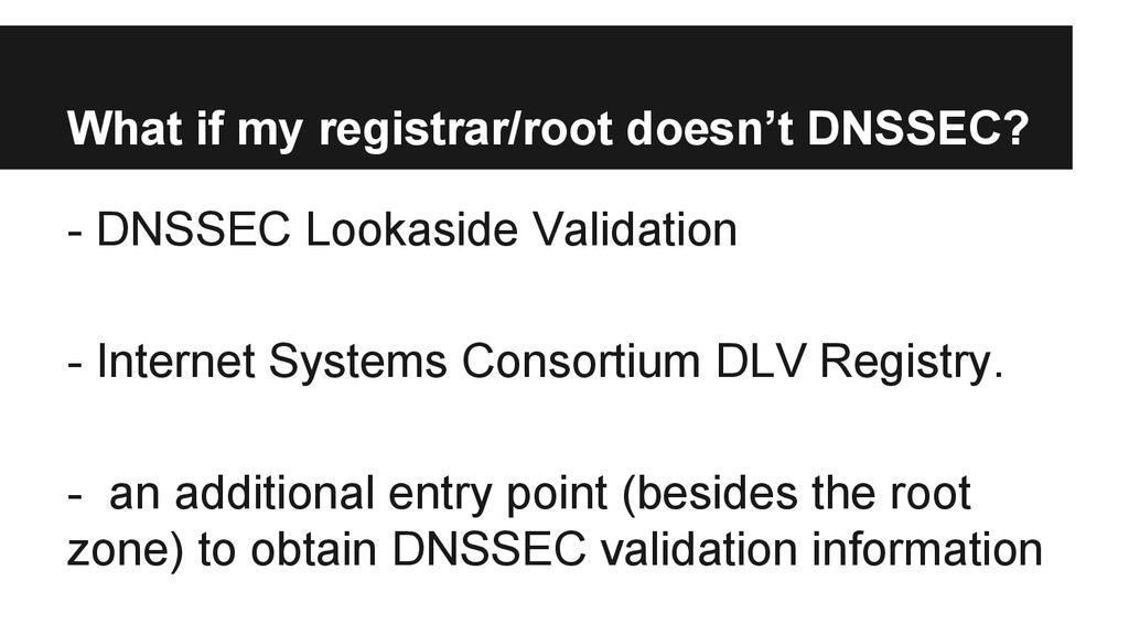 What if my registrar/root doesn't DNSSEC? - DNS...
