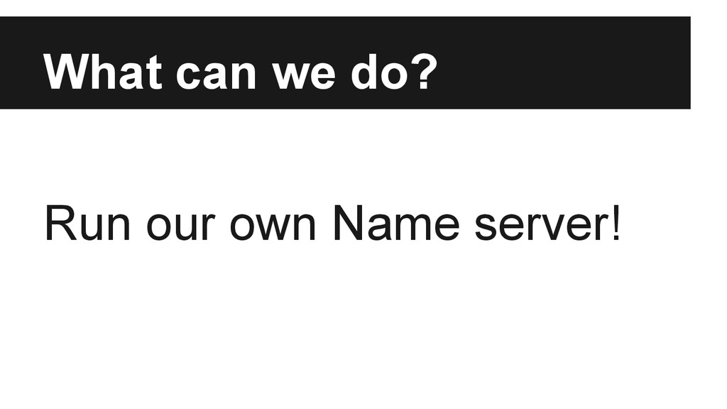 What can we do? Run our own Name server!