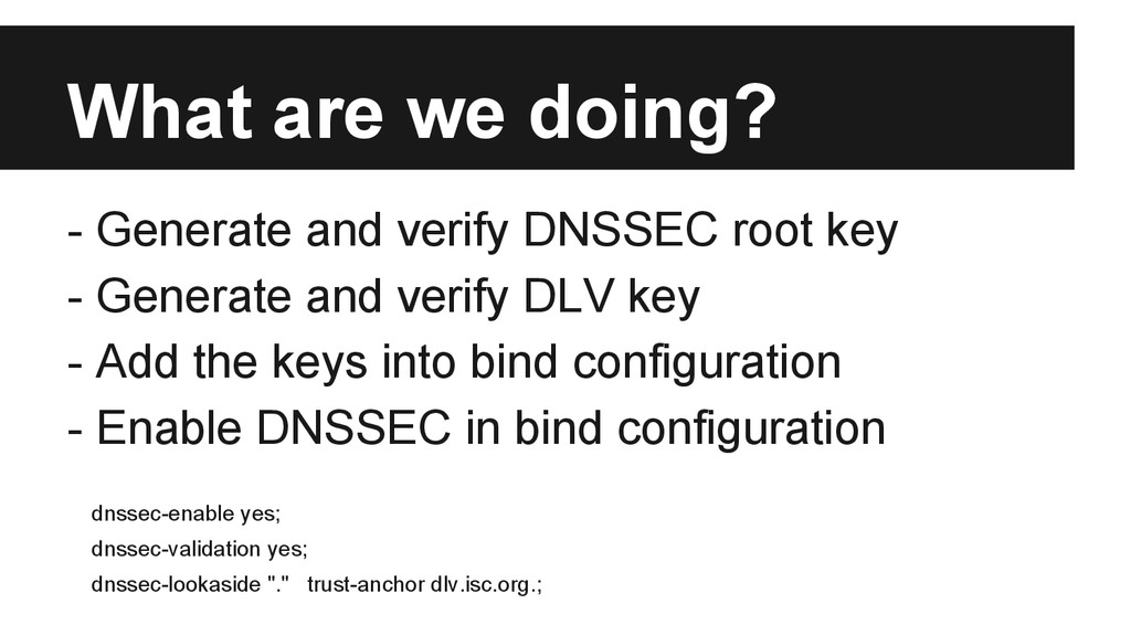 What are we doing? - Generate and verify DNSSEC...
