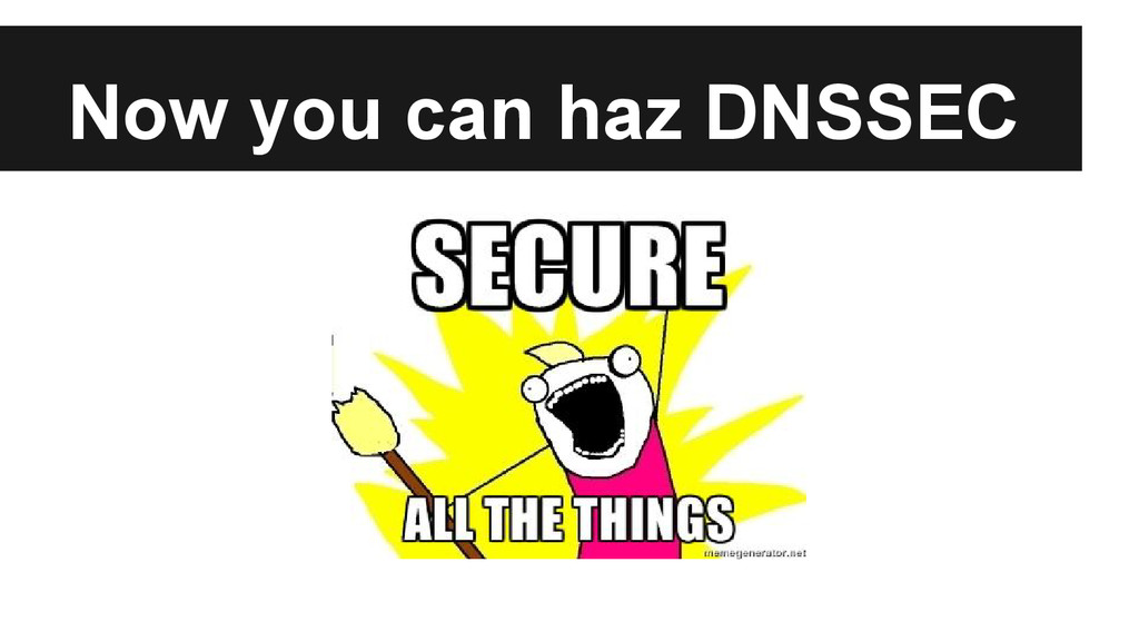 Now you can haz DNSSEC