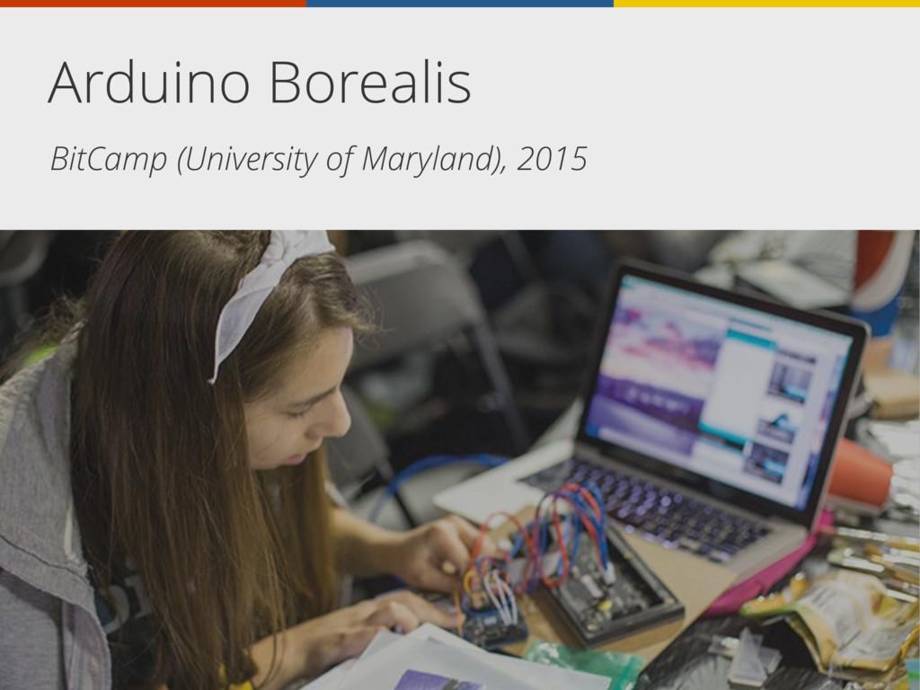 Arduino Borealis BitCamp (University of Marylan...