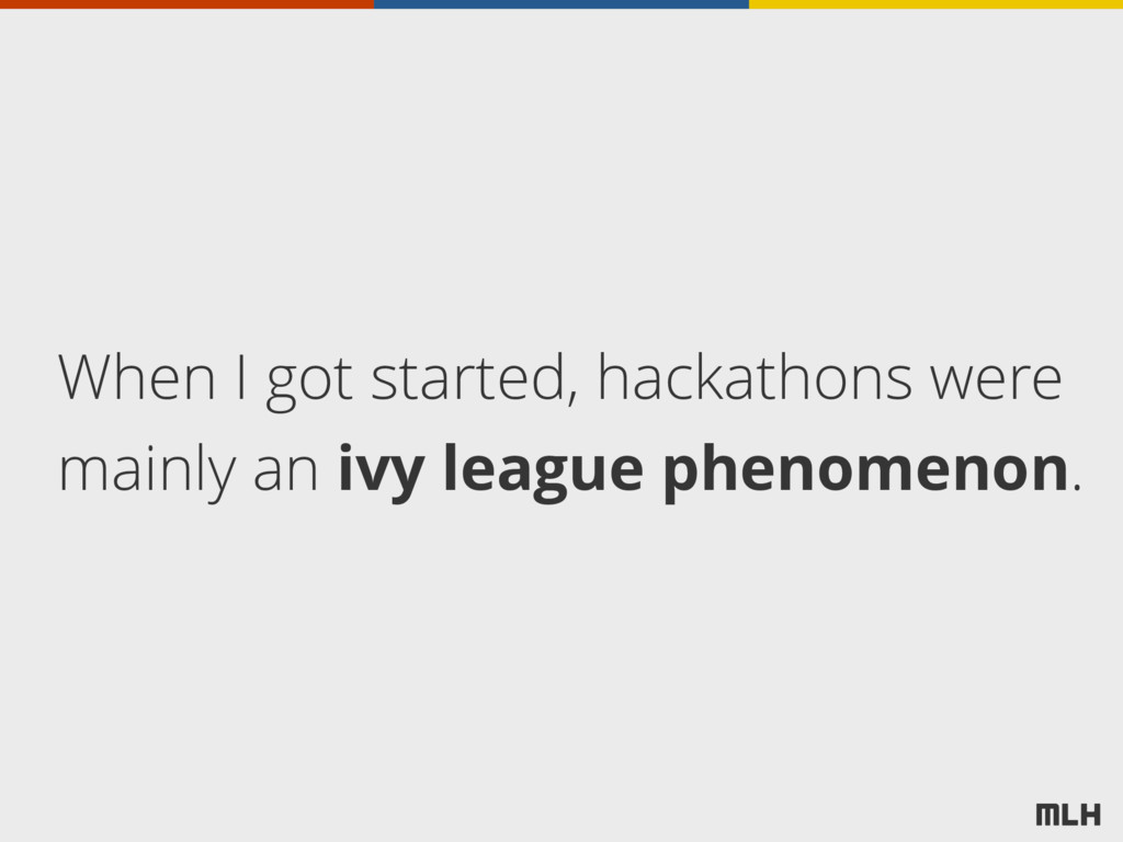 When I got started, hackathons were mainly an i...