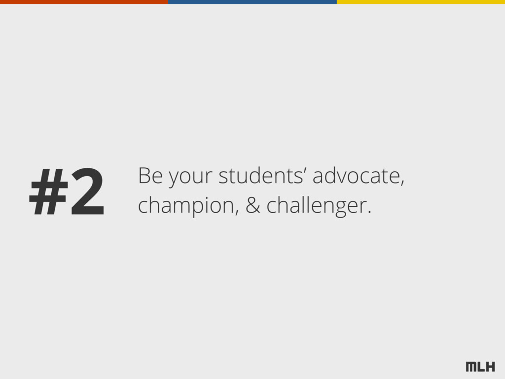 Be your students' advocate, champion, & challen...