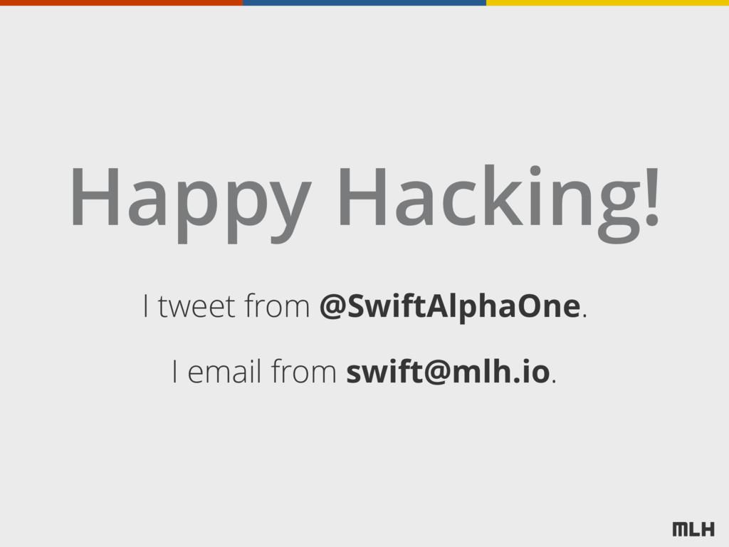 Happy Hacking! I tweet from @SwiftAlphaOne. I e...