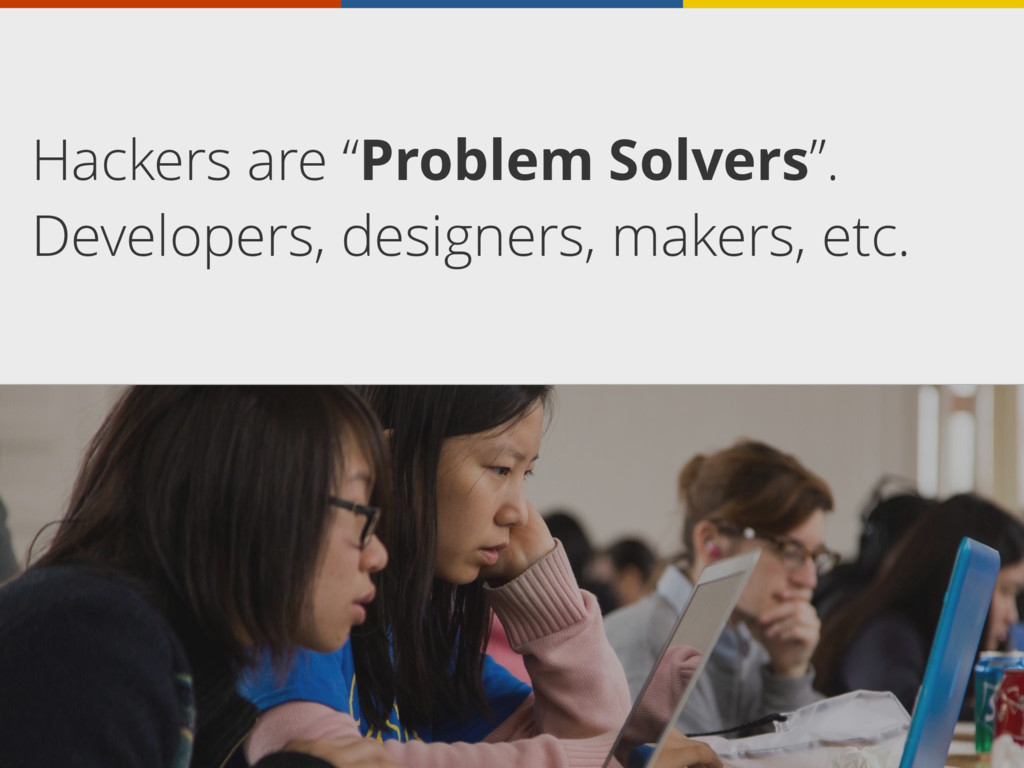 "Hackers are ""Problem Solvers"". Developers, desi..."