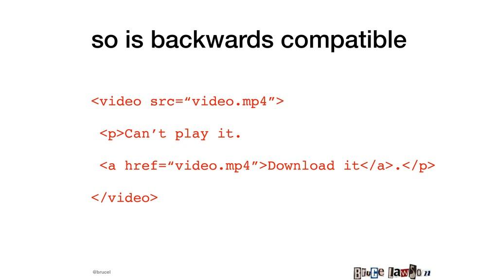 "@brucel so is backwards compatible <video src=""..."