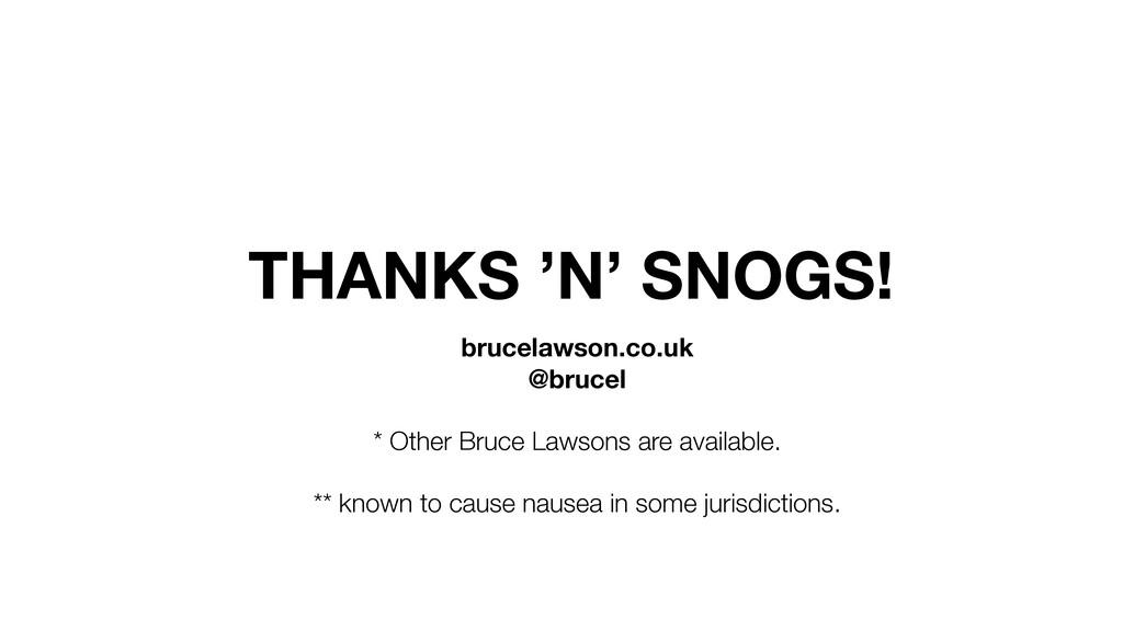 THANKS 'N' SNOGS! brucelawson.co.uk @brucel * O...
