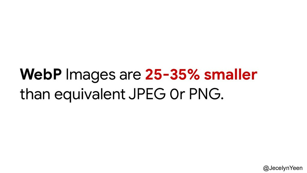@JecelynYeen WebP Images are 25-35% smaller tha...