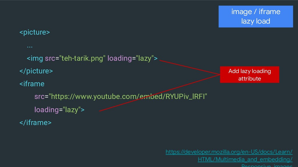 image / iframe  lazy load <picture> ... <img sr...