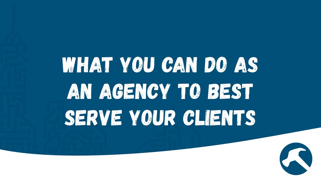 What You can Do as an Agency to Best Serve Your...