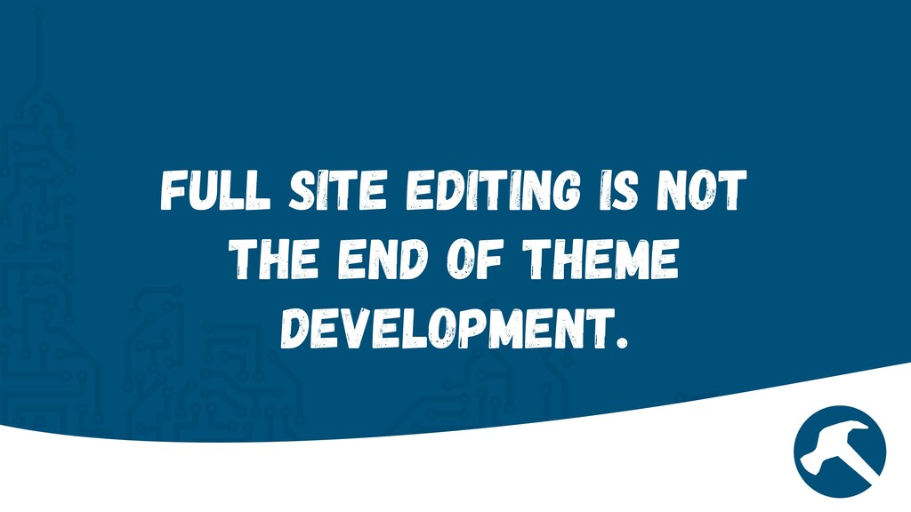Full Site Editing is not the end of theme devel...