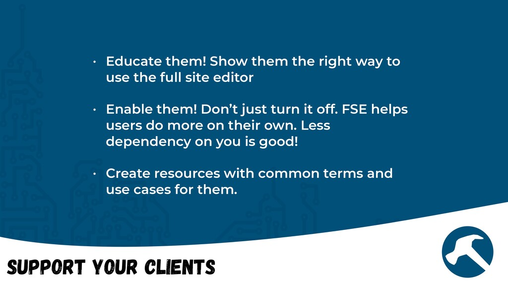 Support Your Clients • Educate them! Show them ...
